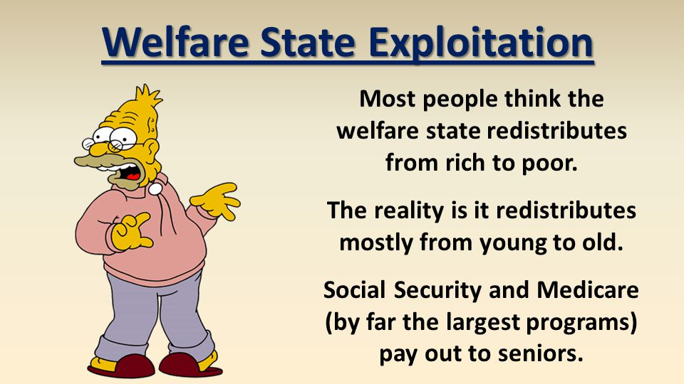 Welfare State Exploitation Most people think the welfare state redistributes from rich to poor.