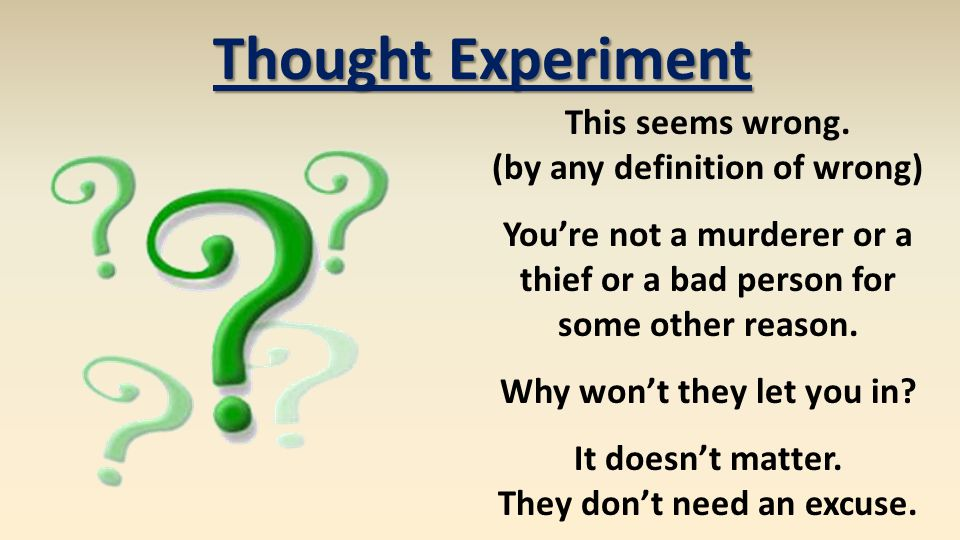 Thought Experiment This seems wrong. (by any definition of wrong) You're not a murderer or a thief or a bad person for some other reason. Why won't th