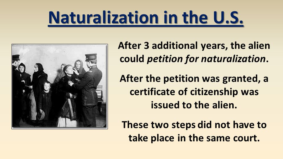 After 3 additional years, the alien could petition for naturalization. After the petition was granted, a certificate of citizenship was issued to the