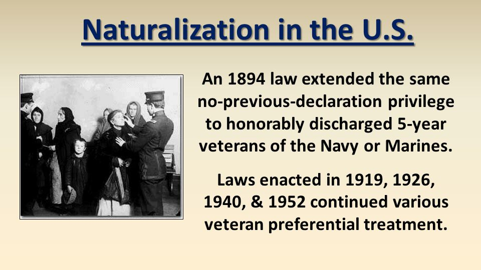 An 1894 law extended the same no-previous-declaration privilege to honorably discharged 5-year veterans of the Navy or Marines. Laws enacted in 1919,