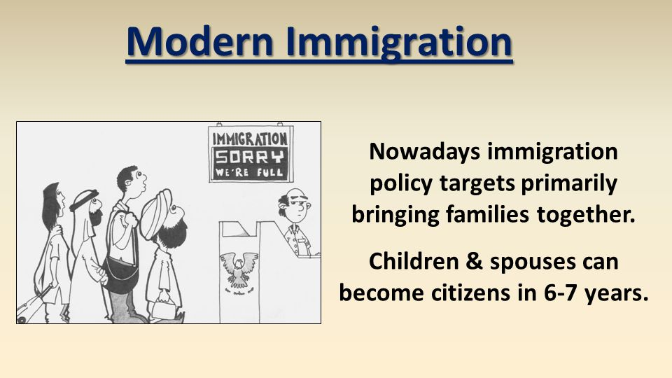 Modern Immigration Nowadays immigration policy targets primarily bringing families together.