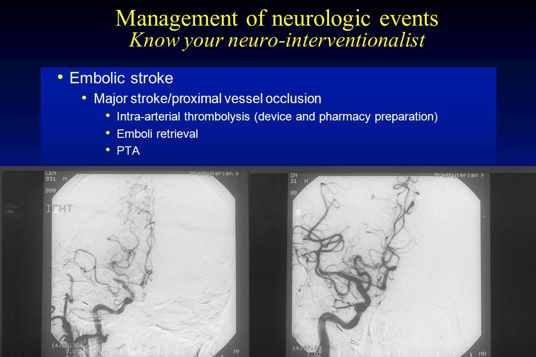 Embolic stroke Major stroke/proximal vessel occlusion Intra-arterial thrombolysis (device and pharmacy preparation) Emboli retrieval PTA Management of