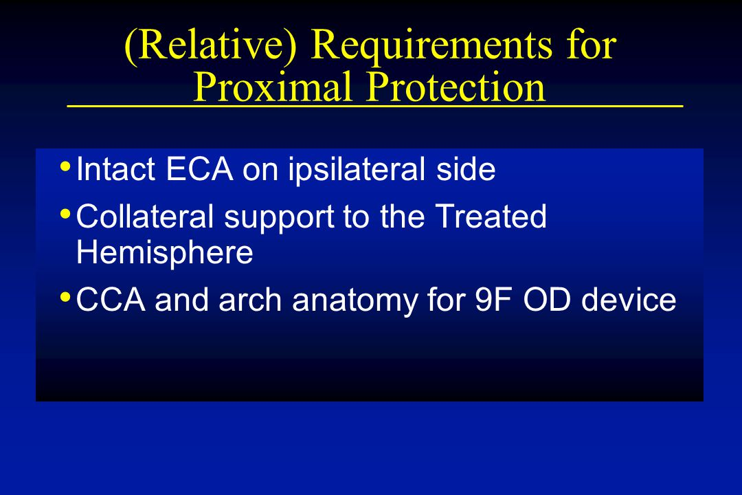 (Relative) Requirements for Proximal Protection Intact ECA on ipsilateral side Collateral support to the Treated Hemisphere CCA and arch anatomy for 9