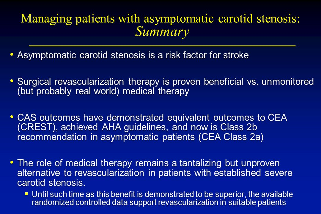 Managing patients with asymptomatic carotid stenosis: Summary Asymptomatic carotid stenosis is a risk factor for stroke Surgical revascularization the