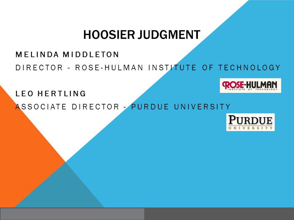 HOOSIER JUDGMENT MELINDA MIDDLETON DIRECTOR - ROSE-HULMAN INSTITUTE OF TECHNOLOGY LEO HERTLING ASSOCIATE DIRECTOR - PURDUE UNIVERSITY