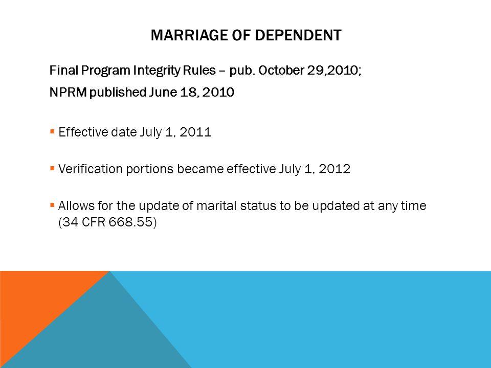 MARRIAGE OF DEPENDENT Final Program Integrity Rules – pub. October 29,2010; NPRM published June 18, 2010  Effective date July 1, 2011  Verification