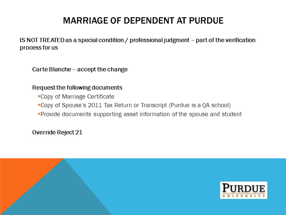 MARRIAGE OF DEPENDENT AT PURDUE IS NOT TREATED as a special condition / professional judgment – part of the verification process for us Carte Blanche