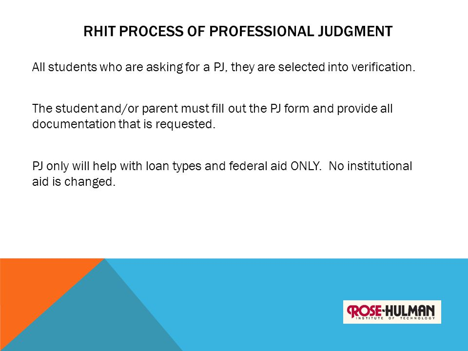 RHIT PROCESS OF PROFESSIONAL JUDGMENT All students who are asking for a PJ, they are selected into verification. The student and/or parent must fill o