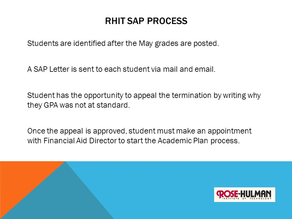 RHIT SAP PROCESS Students are identified after the May grades are posted. A SAP Letter is sent to each student via mail and email. Student has the opp
