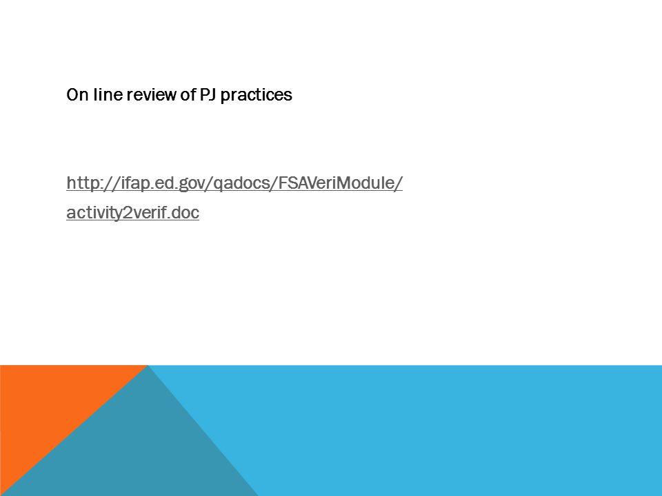On line review of PJ practices http://ifap.ed.gov/qadocs/FSAVeriModule/ activity2verif.doc