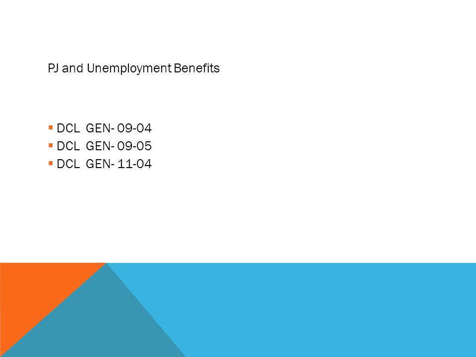 PJ and Unemployment Benefits  DCL GEN- 09-04  DCL GEN- 09-05  DCL GEN- 11-04