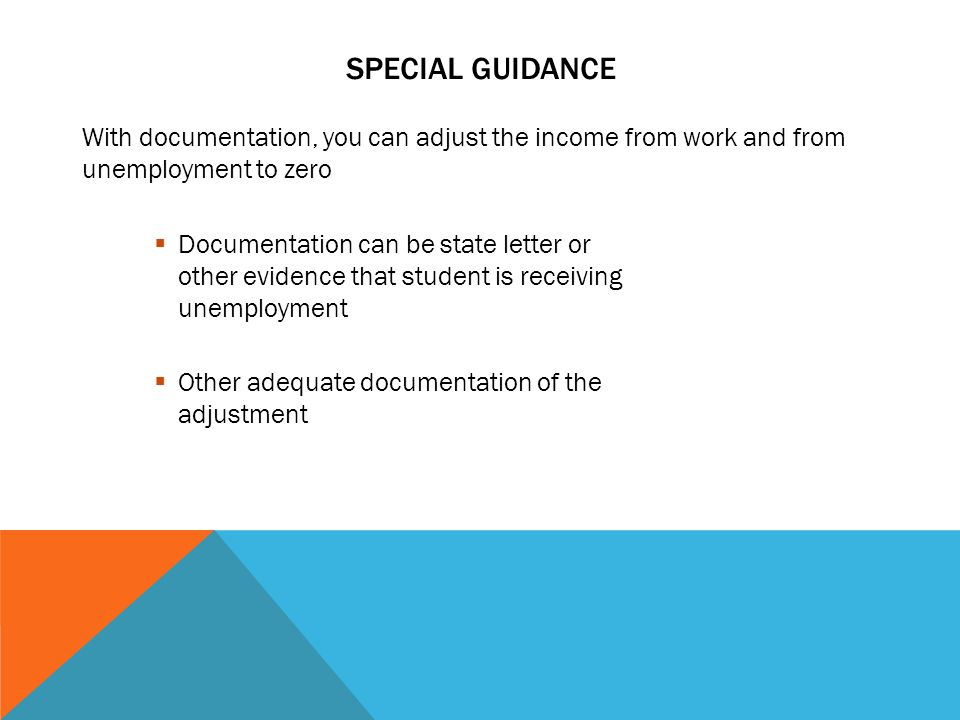 SPECIAL GUIDANCE With documentation, you can adjust the income from work and from unemployment to zero  Documentation can be state letter or other ev