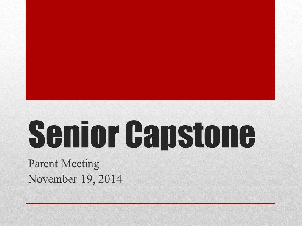 Senior Capstone Parent Meeting November 19, 2014
