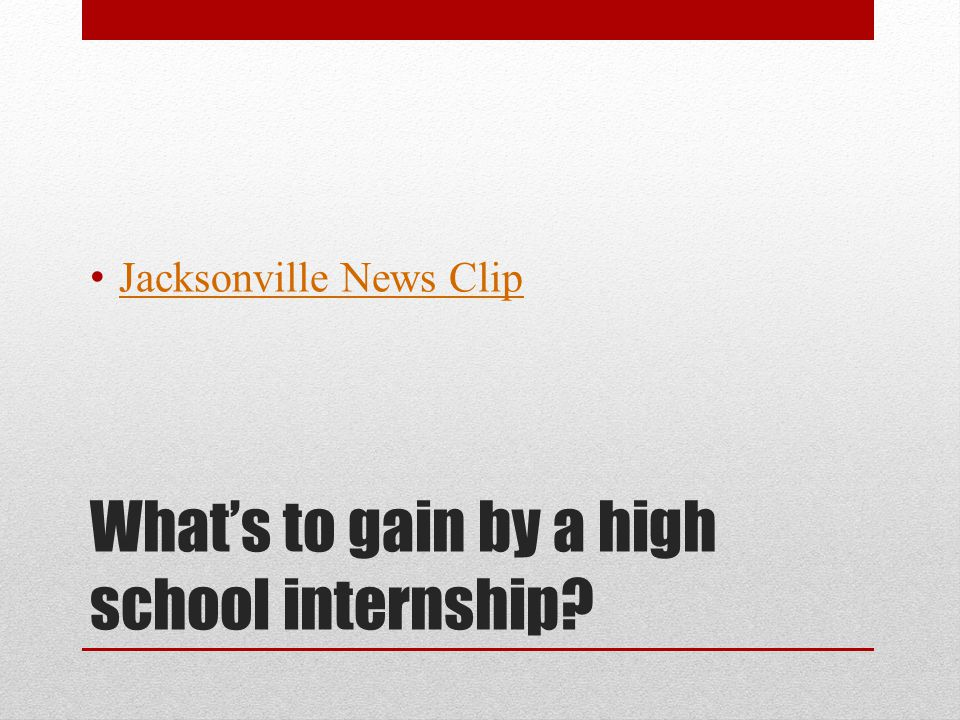What's to gain by a high school internship? Jacksonville News Clip