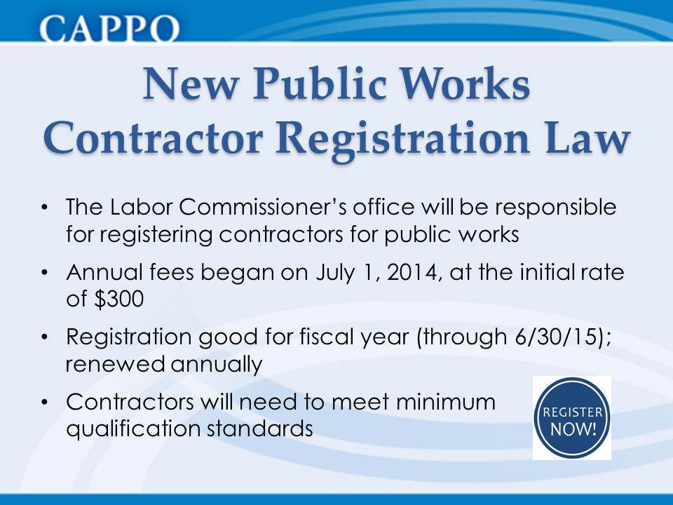 New Public Works Contractor Registration Law The Labor Commissioner's office will be responsible for registering contractors for public works Annual f