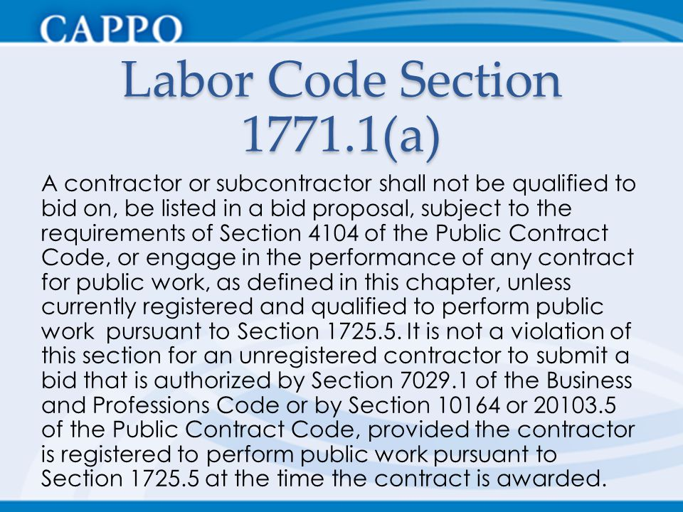 Labor Code Section 1771.1(a) A contractor or subcontractor shall not be qualified to bid on, be listed in a bid proposal, subject to the requirements