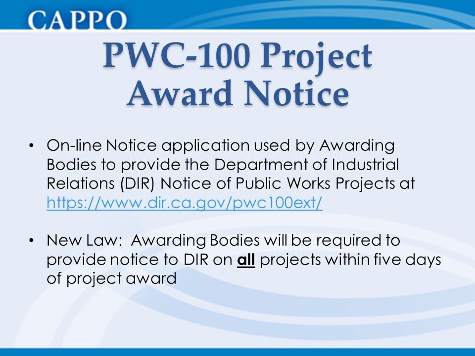 PWC-100 Project Award Notice On-line Notice application used by Awarding Bodies to provide the Department of Industrial Relations (DIR) Notice of Publ