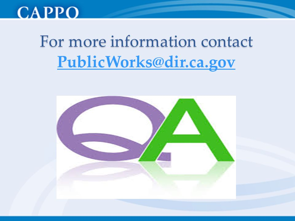 For more information contact For more information contact PublicWorks@dir.ca.gov PublicWorks@dir.ca.gov