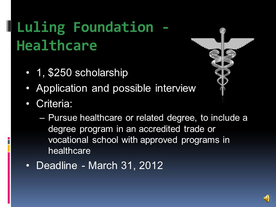 Luling Foundation – Grainger Weston Ag 1, $1,000 scholarship Application and possible interview Requirements: –Pursue ag or related degree (BS), to include a degree program in an accredited trade or vocational school with approved programs in ag –Marion High School Deadline - March 31, 2012