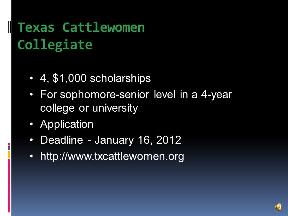 Texas Cattlewomen Pat Grote Memorial 1, $500 scholarship For high school senior Application Deadline – January 16, 2012 http://www.txcattlewomen.org