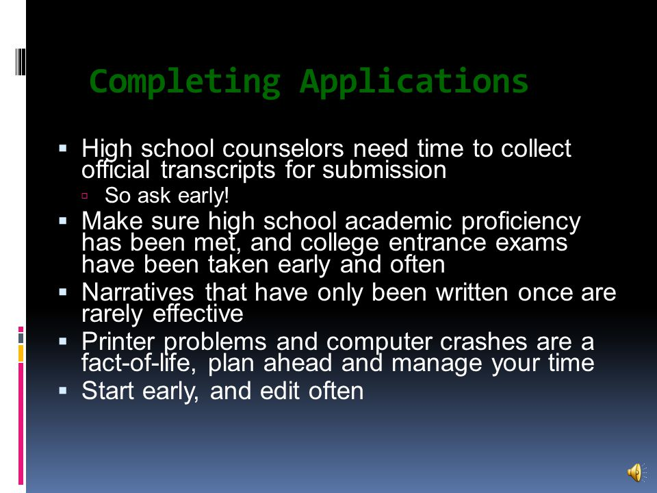Completing Applications  High school counselors need time to collect official transcripts for submission  So ask early.