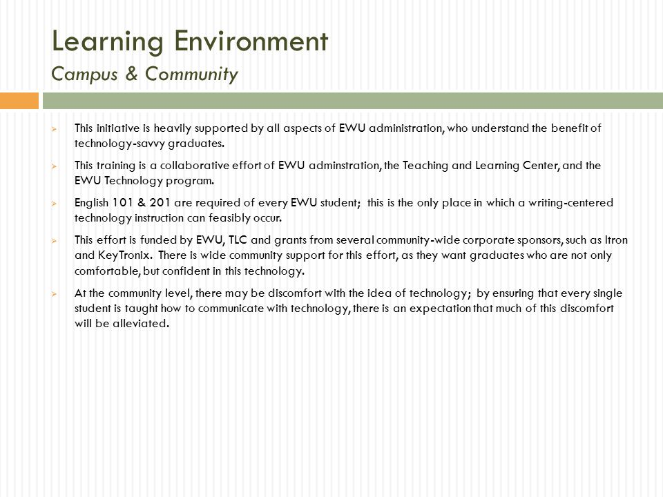Learning Environment Campus & Community  This initiative is heavily supported by all aspects of EWU administration, who understand the benefit of technology-savvy graduates.