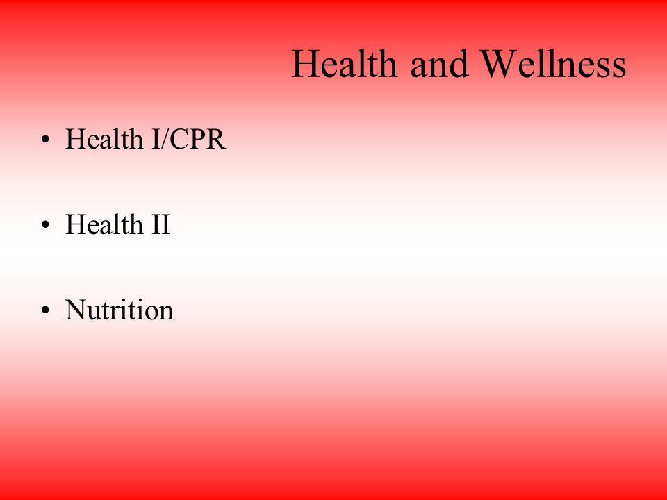 Health and Wellness Health I/CPR Health II Nutrition