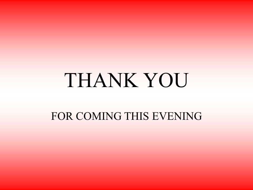 THANK YOU FOR COMING THIS EVENING