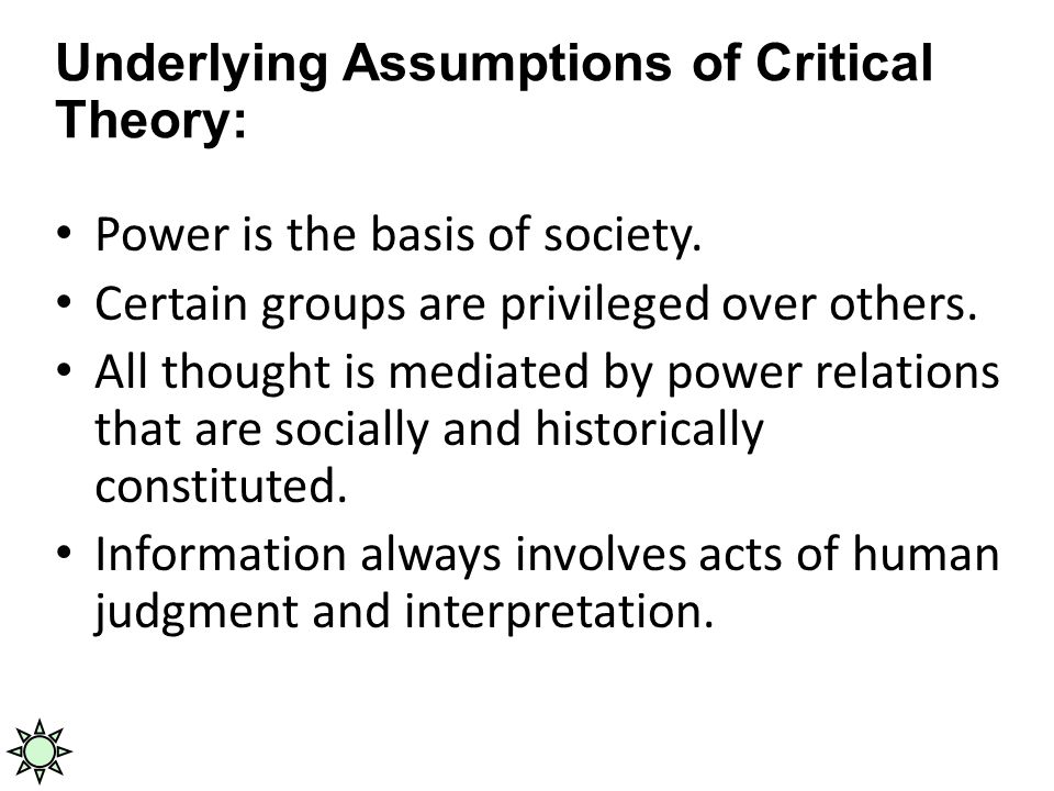 Underlying Assumptions of Critical Theory: Power is the basis of society.