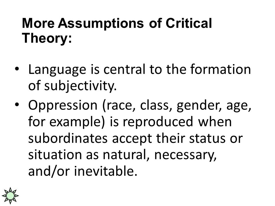 More Assumptions of Critical Theory: Language is central to the formation of subjectivity.