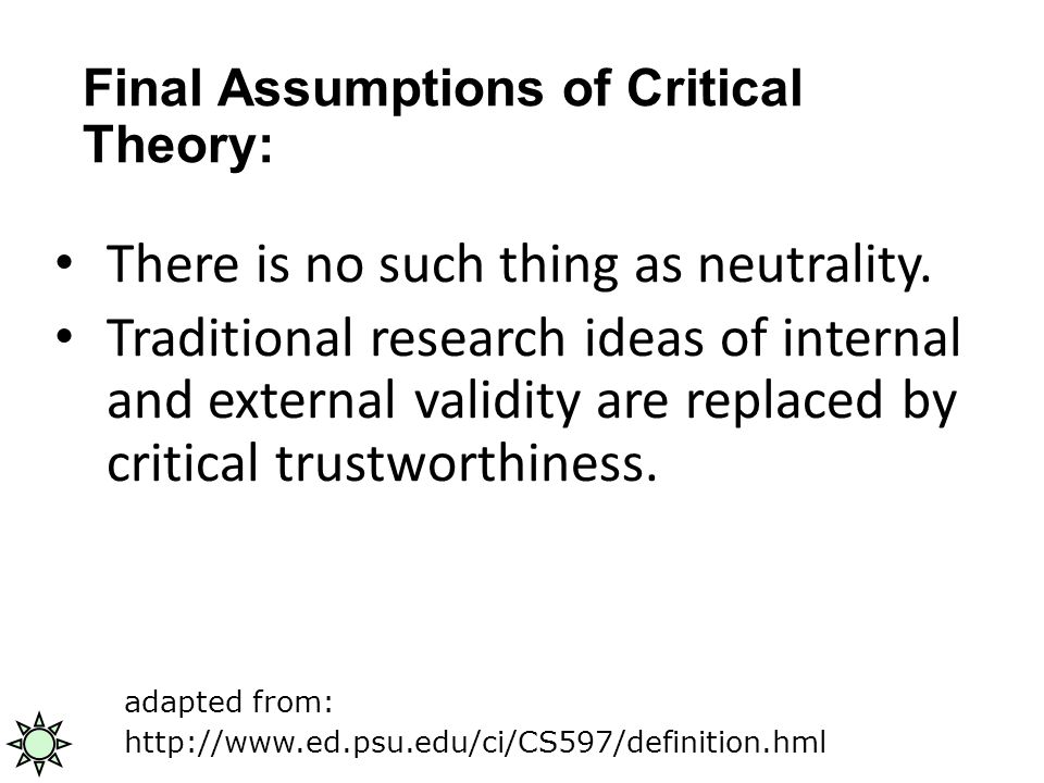 Final Assumptions of Critical Theory: There is no such thing as neutrality.