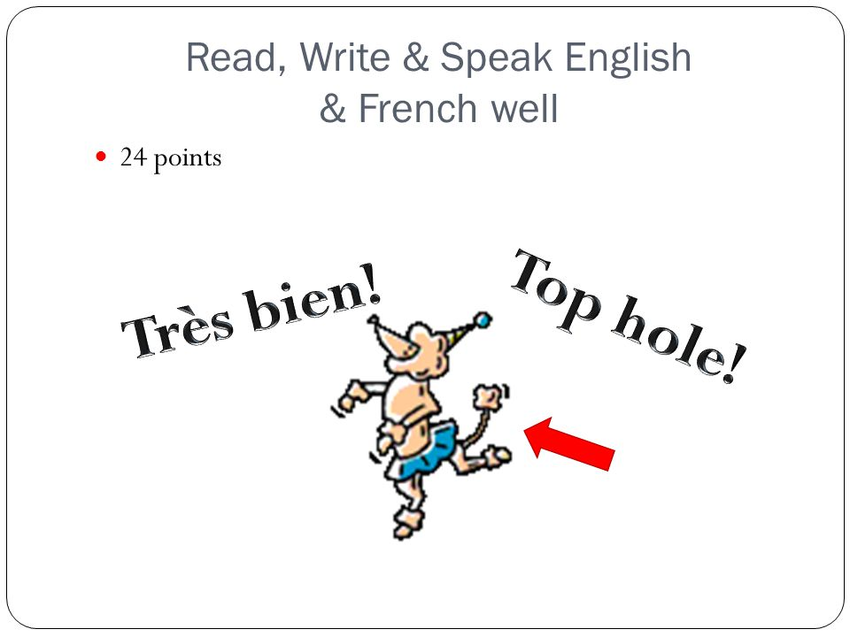Read, Write & Speak English & French well 24 points
