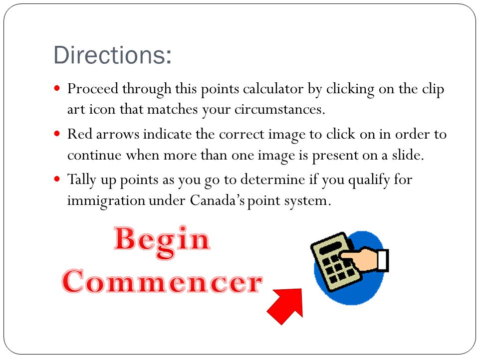 Directions: Proceed through this points calculator by clicking on the clip art icon that matches your circumstances. Red arrows indicate the correct i