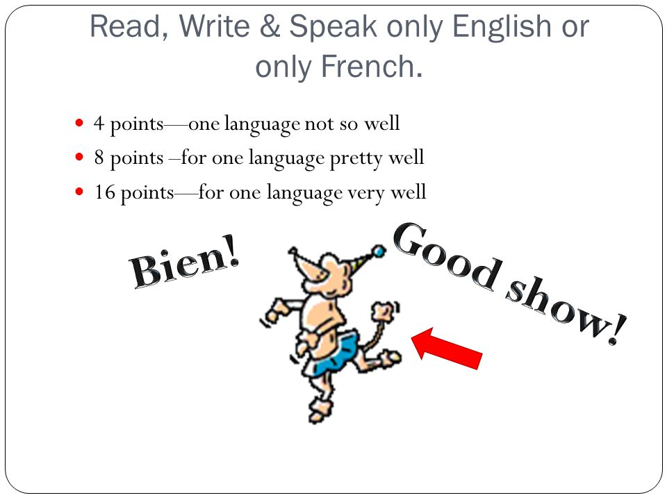 Read, Write & Speak only English or only French.