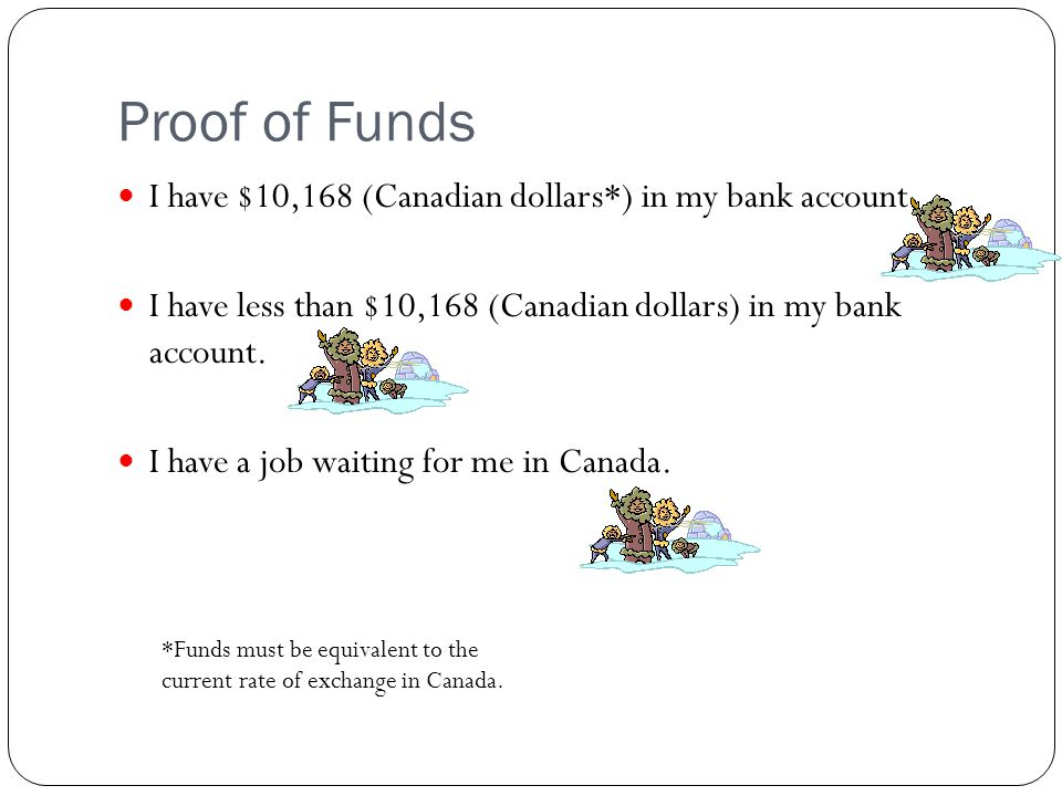 Proof of Funds I have $10,168 (Canadian dollars*) in my bank account.