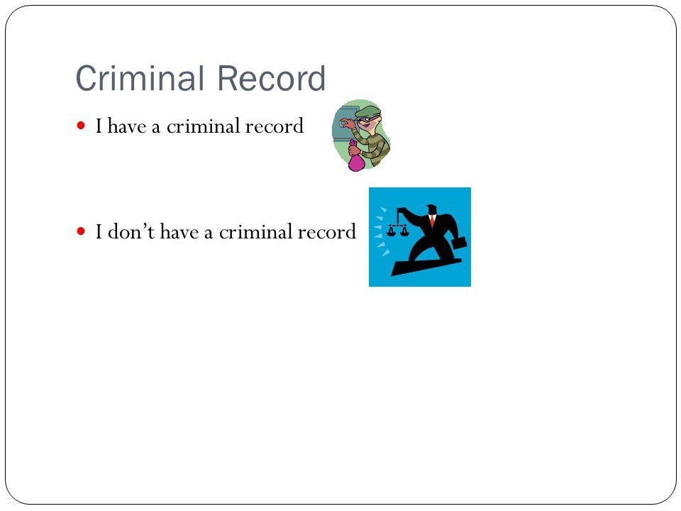 Criminal Record I have a criminal record I don't have a criminal record