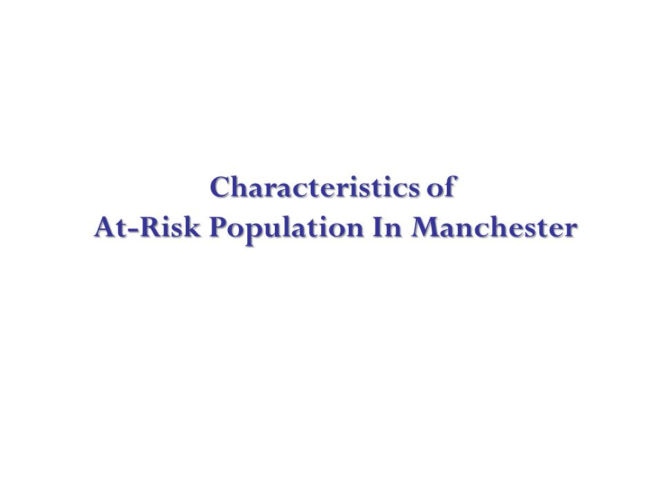 Characteristics of At-Risk Population In Manchester
