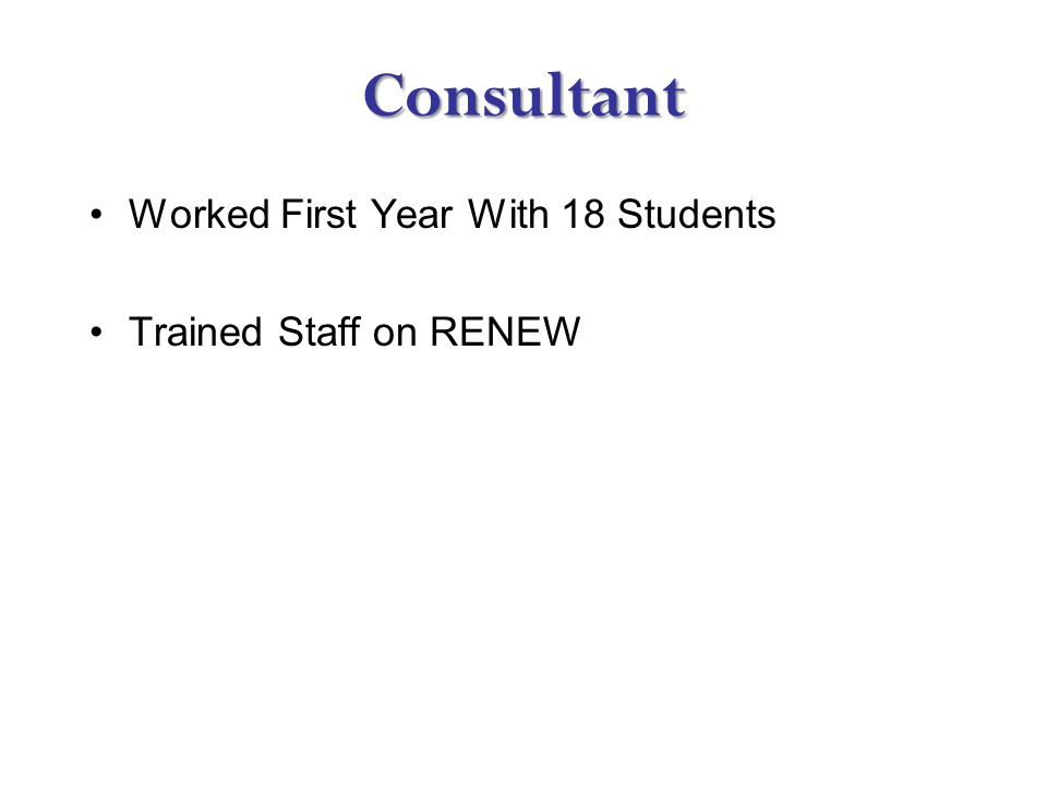 Consultant Worked First Year With 18 Students Trained Staff on RENEW