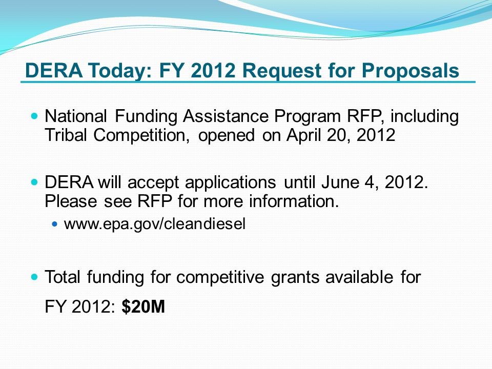DERA Today: FY 2012 Request for Proposals National Funding Assistance Program RFP, including Tribal Competition, opened on April 20, 2012 DERA will accept applications until June 4, 2012.