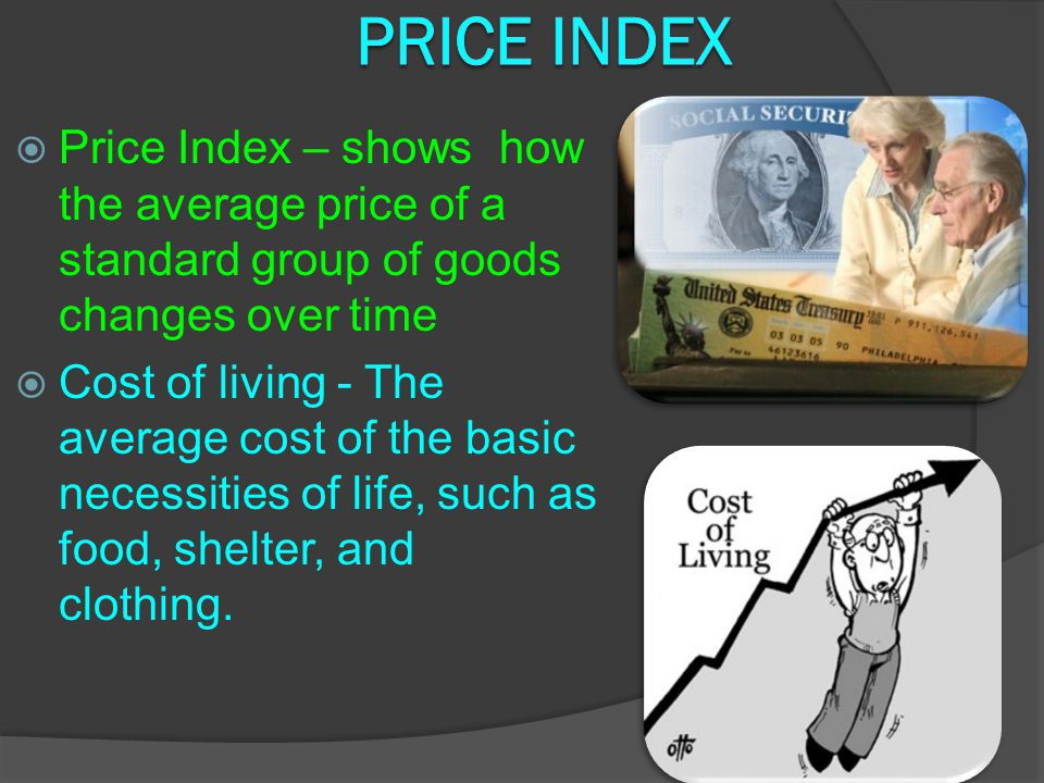 Consumer Price Index  Consumer Price Index – a measure of the overall cost of goods and services bought by the typical urban consumer  Computed each