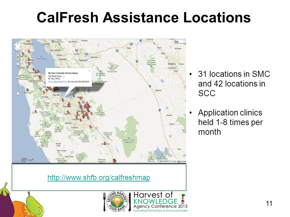CalFresh Assistance Locations 11 31 locations in SMC and 42 locations in SCC Application clinics held 1-8 times per month http://www.shfb.org/calfreshmap