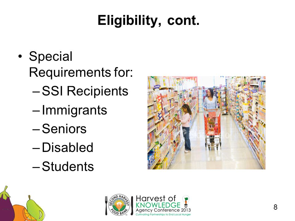 Eligibility, cont. 8 Special Requirements for: –SSI Recipients –Immigrants –Seniors –Disabled –Students