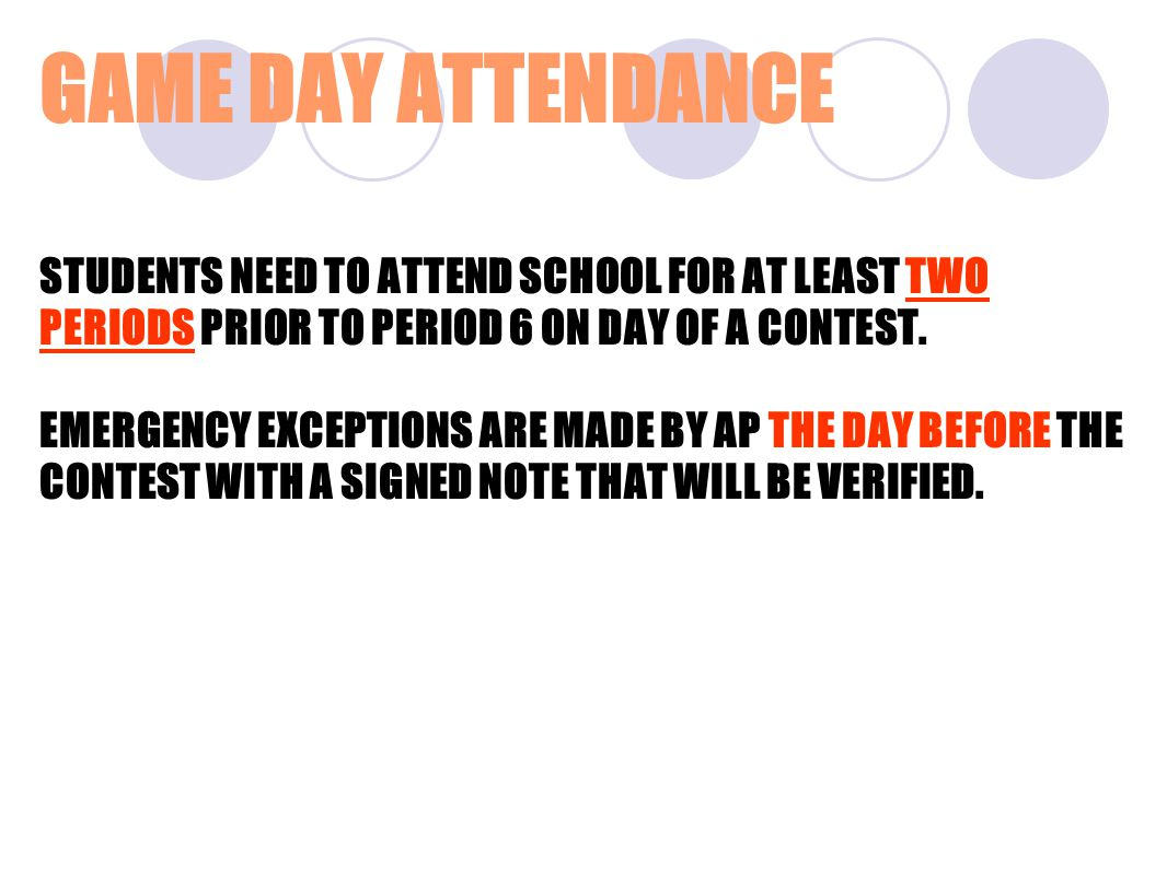 GAME DAY ATTENDANCE STUDENTS NEED TO ATTEND SCHOOL FOR AT LEAST TWO PERIODS PRIOR TO PERIOD 6 ON DAY OF A CONTEST.