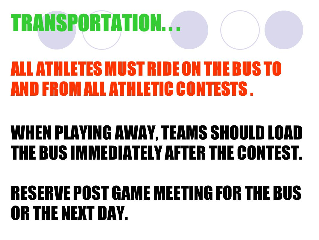 TRANSPORTATION... ALL ATHLETES MUST RIDE ON THE BUS TO AND FROM ALL ATHLETIC CONTESTS.