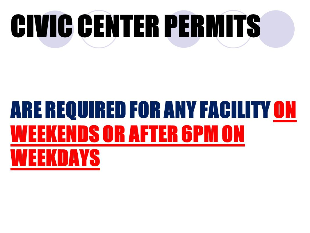 CIVIC CENTER PERMITS ARE REQUIRED FOR ANY FACILITY ON WEEKENDS OR AFTER 6PM ON WEEKDAYS
