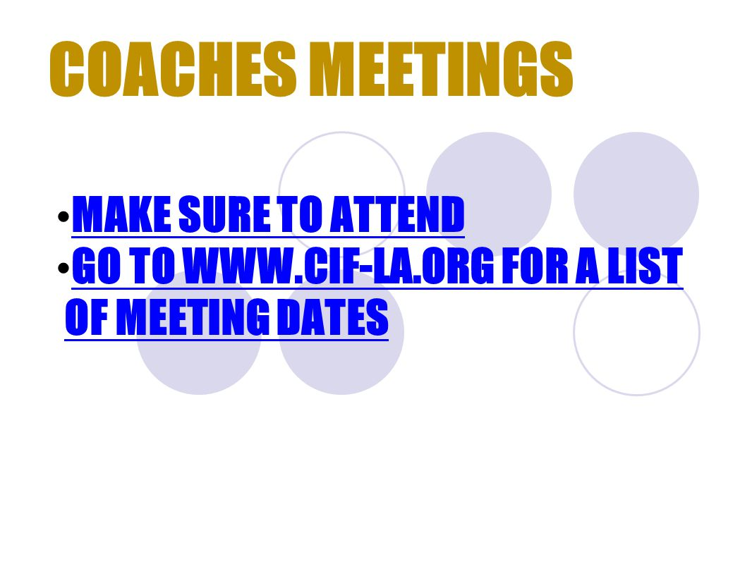 COACHES MEETINGS MAKE SURE TO ATTEND GO TO WWW.CIF-LA.ORG FOR A LIST OF MEETING DATES GO TO WWW.CIF-LA.ORG FOR A LIST OF MEETING DATES