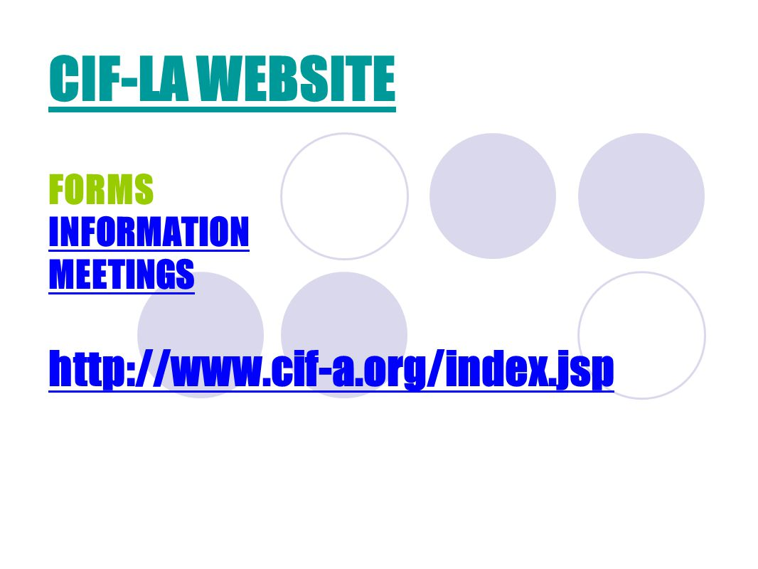 CIF-LA WEBSITE FORMS INFORMATION MEETINGS http://www.cif-a.org/index.jsp