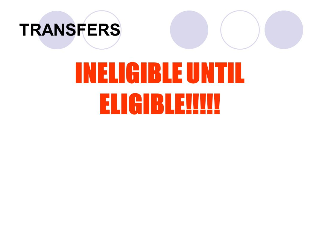 TRANSFERS INELIGIBLE UNTIL ELIGIBLE!!!!!