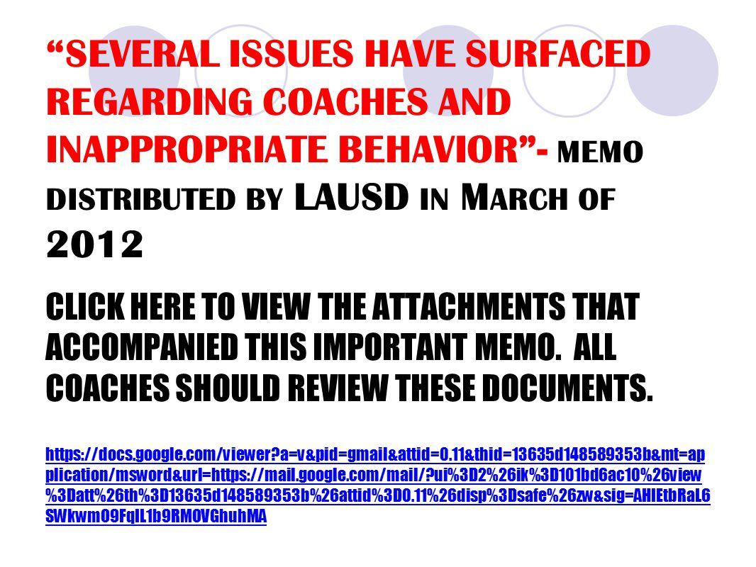 SEVERAL ISSUES HAVE SURFACED REGARDING COACHES AND INAPPROPRIATE BEHAVIOR - MEMO DISTRIBUTED BY LAUSD IN M ARCH OF 2012 CLICK HERE TO VIEW THE ATTACHMENTS THAT ACCOMPANIED THIS IMPORTANT MEMO.