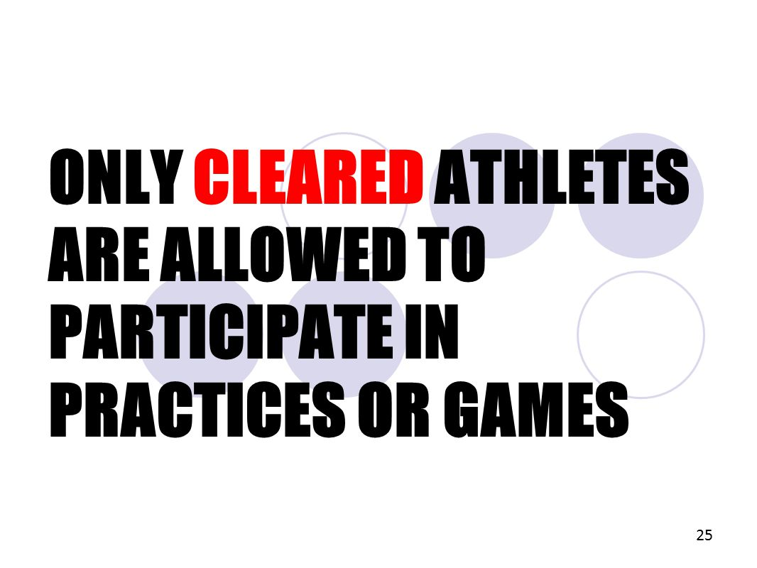 ONLY CLEARED ATHLETES ARE ALLOWED TO PARTICIPATE IN PRACTICES OR GAMES 25